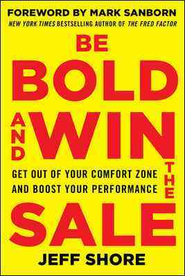 Be Bold and Win the Sale By Shore, Jeff