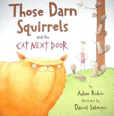 Those Darn Squirrels and the Cat Next Door By Rubin, Adam/ Salmieri, Daniel (ILT)